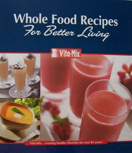 VITA-MIX Whole Food Recipes For Better Living [ringed binder complete with Vita-Mix owner's manual] (divided sections for appetizers, beverages, soups, sauces, fondues, salad dressings, syrups & batters, pureed foods, desserts. Includes owner's manual [pamphlet with 3-ring hole punch]. Number XTN 208 D, 09/07.) (Vitamix Ring compare prices)