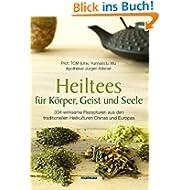 Heiltees für Körper, Geist und Seele: 304 wirksame Rezepturen aus den traditionellen Heilkulturen Chinas und Europas...