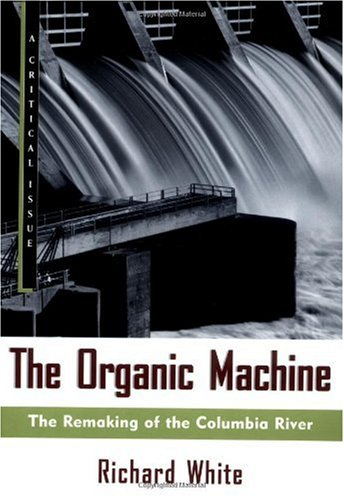 The Organic Machine: The Remaking of the Columbia River (Critical Issue Book)