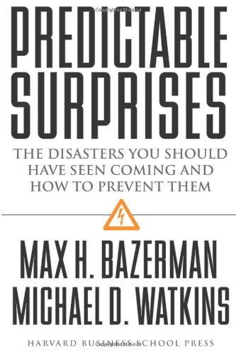 Predictable Surprises: The Disasters You Should Have Seen Coming, and How to Prevent Them (Leadership for the Common Goo