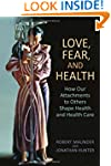 Love, Fear, and Health: How Our Attac...