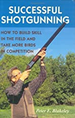Successful Shotgunning: How to Build Skill in the Field and Take More Birds in Competition