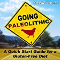 Going Paleolithic: A Quick Start Guide for a Gluten-Free Diet (       UNABRIDGED) by Amelia Simons Narrated by Vickie Sloderbeck