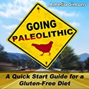 Going Paleolithic: A Quick Start Guide for a Gluten-Free Diet | [Amelia Simons]