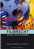 Image de Filmrecht im Kino- und TV-Geschäft:  Alles was Filmemacher wissen müssen
