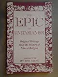 The Epic of Unitarianism: Original Writings From the History of Liberal Religion