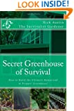 Secret Greenhouse of Survival: How to Build the Ultimate Homestead & Prepper Greenhouse (Secret Garden of Survival) (Volume 2)