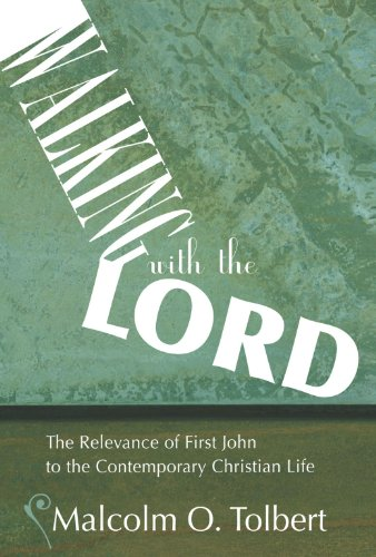 Walking with the Lord: The Relevance of First John to the Contemporary Christian Life