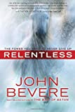 Relentless: The Power You Need to Never Give Up (0307457761) by Bevere, John