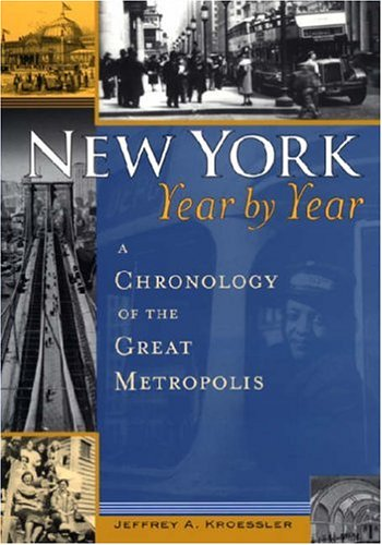 New York, Year By Year: A Chronology Of The Great Metropolis