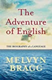The Adventure of English: The Biography of a Language by Bragg, Melvyn (2003) Hardcover