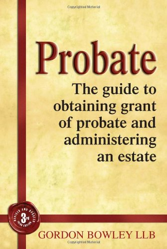 Probate: The guide to obtaining grant of probate and administering an estate. Sales Rank: 14100 (Book) Author: Gordon Bowley Paperback