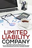 Limited Liability Company: Beginner's Guide to Forming an LLC, Collecting Taxes, and Keeping Organized Records for Entrepreneurs and Small Business Owners (LLC Taxes, Start Up Business)