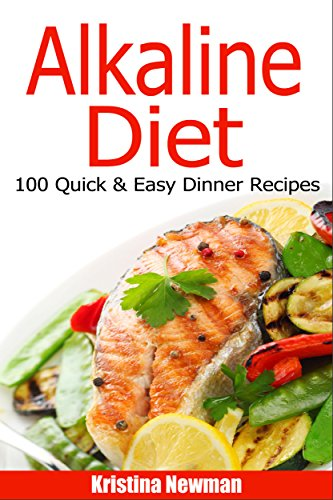 Alkaline Diet: 100 Alkaline Recipes For Healthy Dinners To Help Lose Weight (Alkaline, Casserole Recipes, pH, Acid Reflux) by Kristina Newman