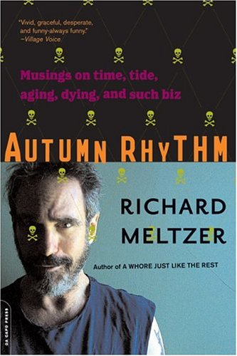 Autumn Rhythm: Musings On Time, Tide, Aging, Dying, And Such Biz, Richard Meltzer