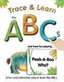 img - for Trace & Learn the ABCs: and Have Fun Playing Peek-A-Boo Who? book / textbook / text book