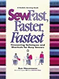 Sew Fast, Faster, Fastest: Timesaving Techniques and Shortcuts for Busy Sewers