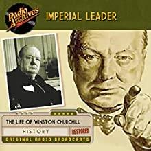 Imperial Leader: The Life of Winston Churchill Radio/TV Program by  Legionaire Sound Productions Narrated by  full cast