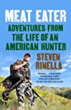 9780385529815: Meat Eater: Adventures from the Life of an American Hunter