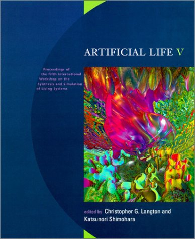 Artificial Life V: Proceedings of the Fifth International Workshop on the Synthesis and Simulation of                 Living Systems