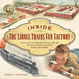 img - for Inside The Lionel Trains Fun Factory: The History of a Manufacturing Icon and The Place Where Childhood Dreams Were Made book / textbook / text book