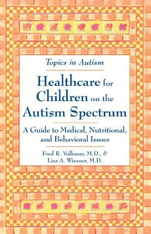 Healthcare for Children on the Autism Spectrum: A Guide to Medical, Nutritional, and Behavioral Issues (Topics in Autism