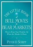 img - for The Little Book of Bull Moves in Bear Markets: How to Keep Your Portfolio Up When the Market is Down (Little Books. Big Profits) [Hardcover] [2008] (Author) Peter D. Schiff book / textbook / text book