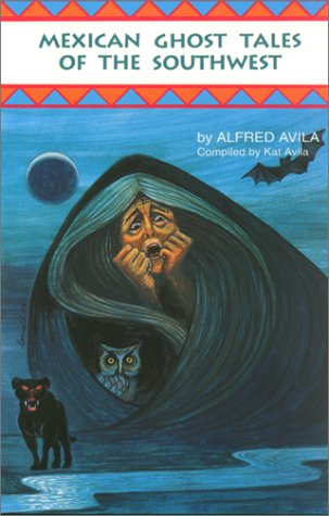 Mexican Ghost Tales of the Southwest: Stories and...