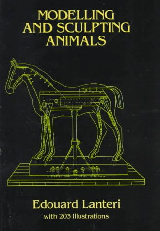 Modelling and Sculpting Animals (Dover Art Instruction), Edouard Lanteri