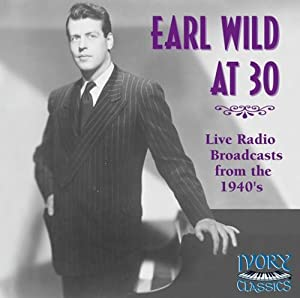 Earl Wild at 30: Live Radio Broadcasts from the 1940's