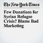 Few Donations for Syrian Refugee Crisis? Blame Bad Marketing | Charles Duhigg