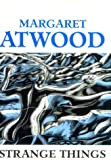 Margaret Atwood Strange Things: The Malevolent North in Canadian Literature (Clarendon Lectures in English)