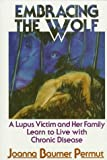 img - for Embracing the Wolf: A Lupus Victim and Her Family Learn to Live with Chronic Disease book / textbook / text book
