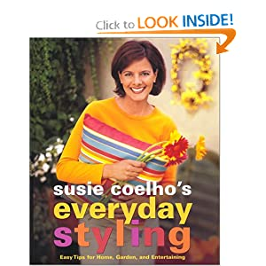 Susie Coelho's Everyday Styling : Easy Tips for Home, Garden, and Entertaining