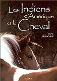echange, troc Maria Franchini - Les Indiens d'Amérique et le cheval
