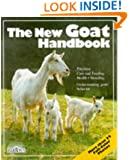The New Goat Handbook: Housing, Care, Feeding, Sickness, and Breeding With a Special Chapter on Using the Milk, Meat, and Hair