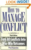 How to Manage Conflict: Turn All Conflicts Into Win-Win Outcomes