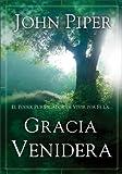 Gracia Venidera: El Poder Purificador de Vivir Por Fe La... (Spanish Edition) (0829746862) by Piper, John