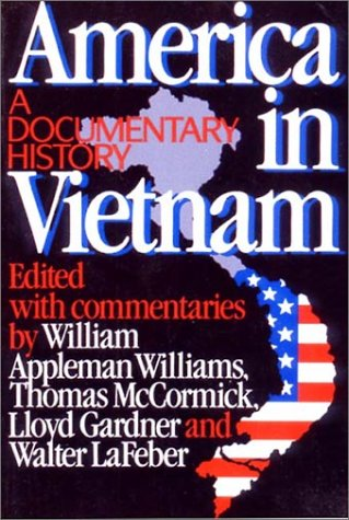 America in Vietnam: A Documentary History, WILLIAM APPLEMAN WILLIAMS, THOMAS MCCORMICK, LLOYD GARDNER, W. LAFEBER
