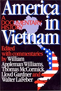 America in Vietnam: A Documentary History by William Appleman Williams, Thomas McCormick, Lloyd C. Gardner and Walter LaFeber