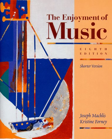 The Enjoyment of Music : An Introduction to Perceptive Listening (Shorter Version), Joseph MacHlis, Kristine Forney
