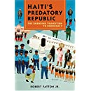 Haiti's Predatory Republic: The Unending Transition to Democracy