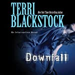 Downfall (       UNABRIDGED) by Terri Blackstock Narrated by Cassandra Campbell