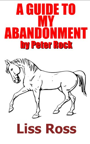 Liss Ross - A Guide to My Abandonment by Peter Rock (English Edition)