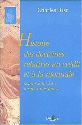 Histoire des doctrines relatives au crédit et à la monnaie depuis John Law jusqu'à nos jours par Rist