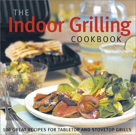 The Indoor Grilling Cookbook: 100 Great Recipes