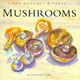 Mushrooms and Fungi (Gourmet Kitchen)by Jacqueline Clarke