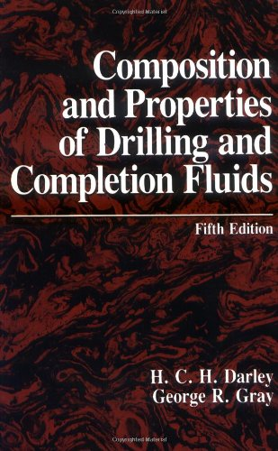 Composition and Properties of Drilling and Completion Fluids, Fifth Edition, by HCH Darley, George R. Gray
