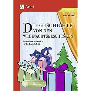 Die Geschichte von den Weihnachtsgeschenken: Ein Weihnachtsmusical für die Grundschule (1