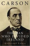Carson: The Man Who Divided Ireland (1852854545) by Geoffrey Lewis